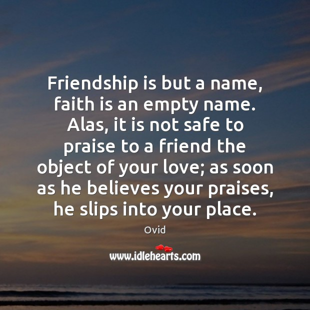 Friendship is but a name, faith is an empty name. Alas, it Ovid Picture Quote