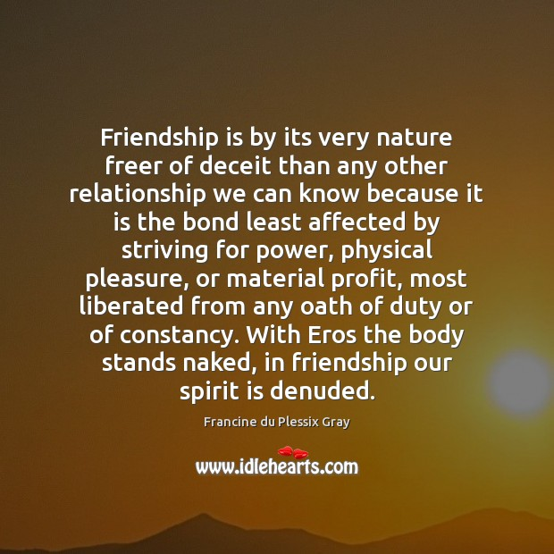 Friendship is by its very nature freer of deceit than any other Image