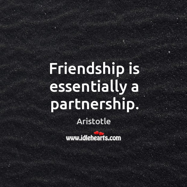 Image, Friendship is essentially a partnership.