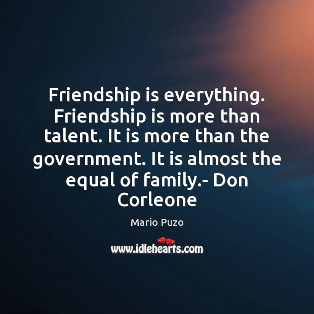 Mario Puzo Picture Quote image saying: Friendship is everything. Friendship is more than talent. It is more than
