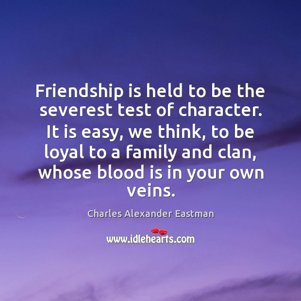 Image about Friendship is held to be the severest test of character. It is