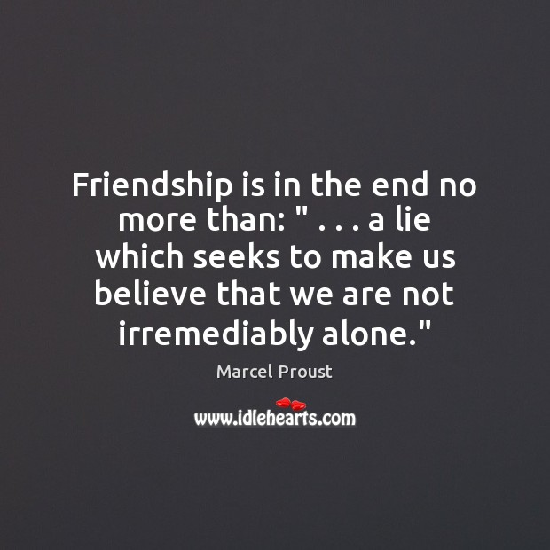 "Friendship is in the end no more than: "" . . . a lie which seeks Image"
