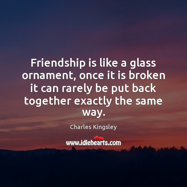 Friendship is like a glass ornament, once it is broken it can Image