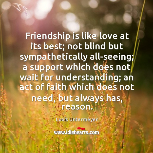 Friendship is like love at its best; not blind but sympathetically all-seeing; Understanding Quotes Image