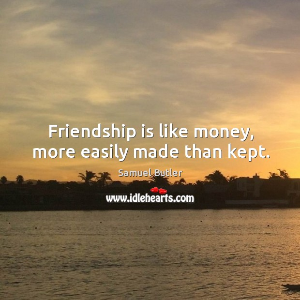 Image about Friendship is like money, more easily made than kept.