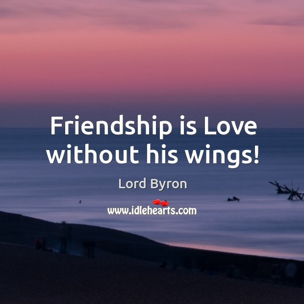 Image about Friendship is love without his wings!
