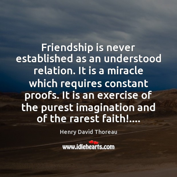 Friendship is never established as an understood relation. It is a miracle Image