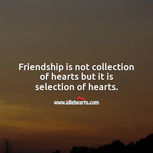 Friendship is not collection of hearts but it is selection of hearts. Friendship Messages Image
