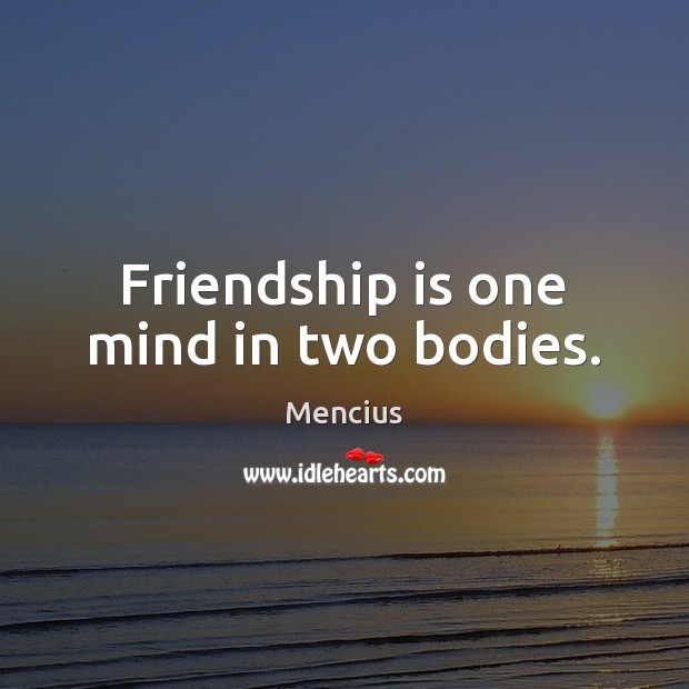 Friendship is one mind in two bodies. Mencius Picture Quote