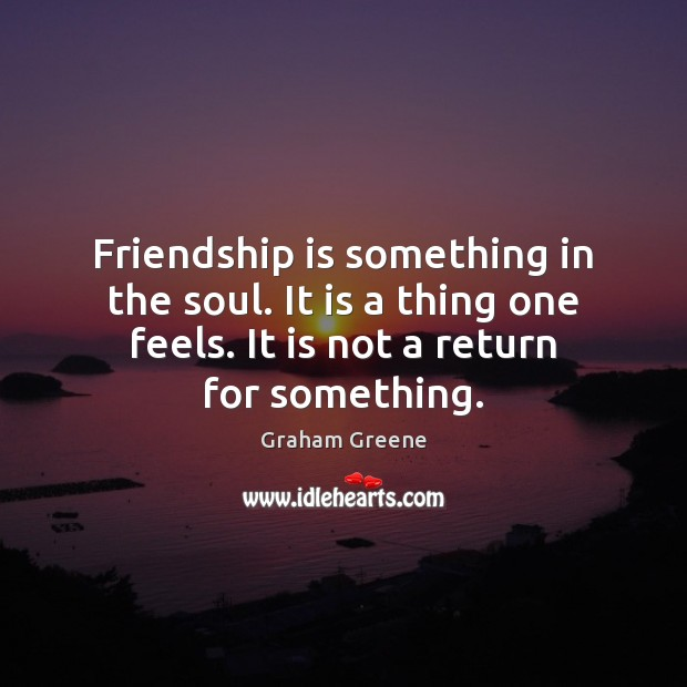 Friendship is something in the soul. It is a thing one feels. Image