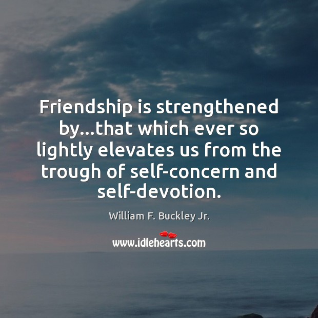 Image, Friendship is strengthened by…that which ever so lightly elevates us from