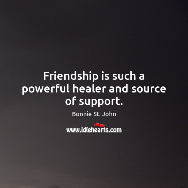 Image, Friendship is such a powerful healer and source of support.