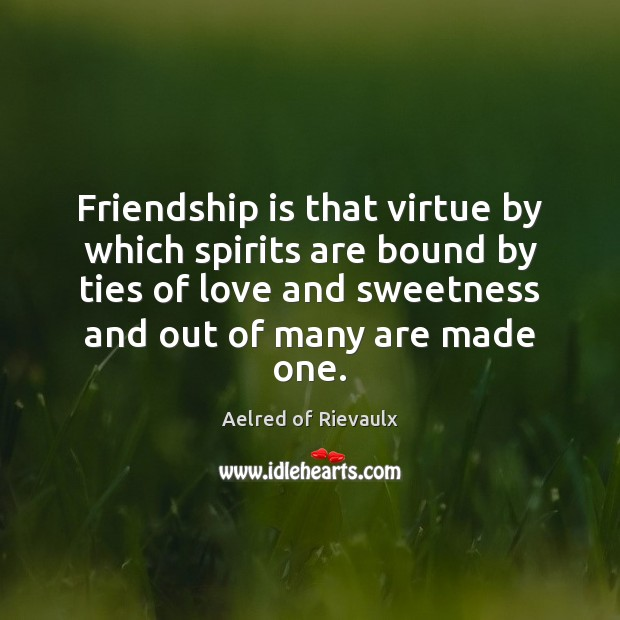 Image, Friendship is that virtue by which spirits are bound by ties of