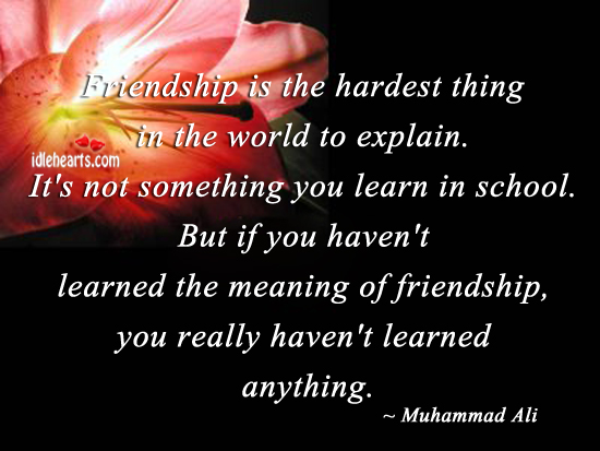 Friendship is the hardest thing in the world to explain. Muhammad Ali Picture Quote