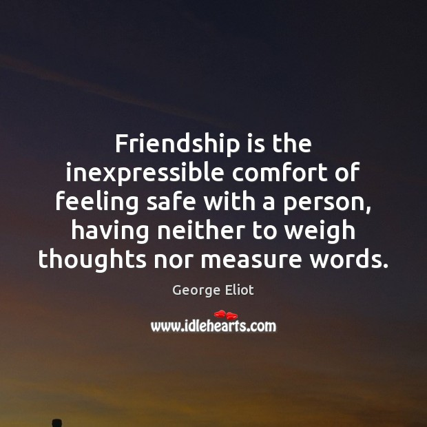 Image, Friendship is the inexpressible comfort of feeling safe with a person, having