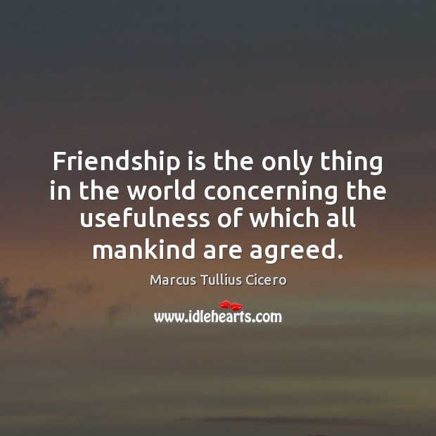 Image, Friendship is the only thing in the world concerning the usefulness of