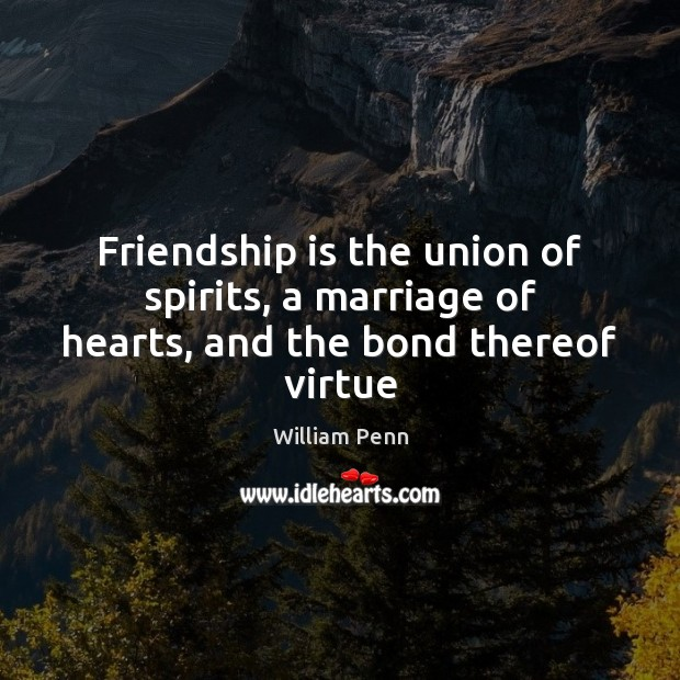 Image, Friendship is the union of spirits, a marriage of hearts, and the bond thereof virtue