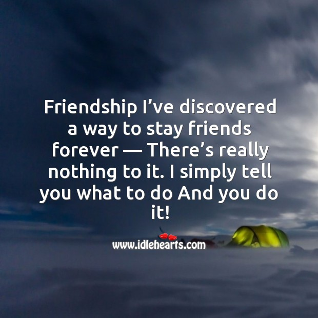 Friendship I've discovered a way to stay friends forever — there's really nothing to it. Image