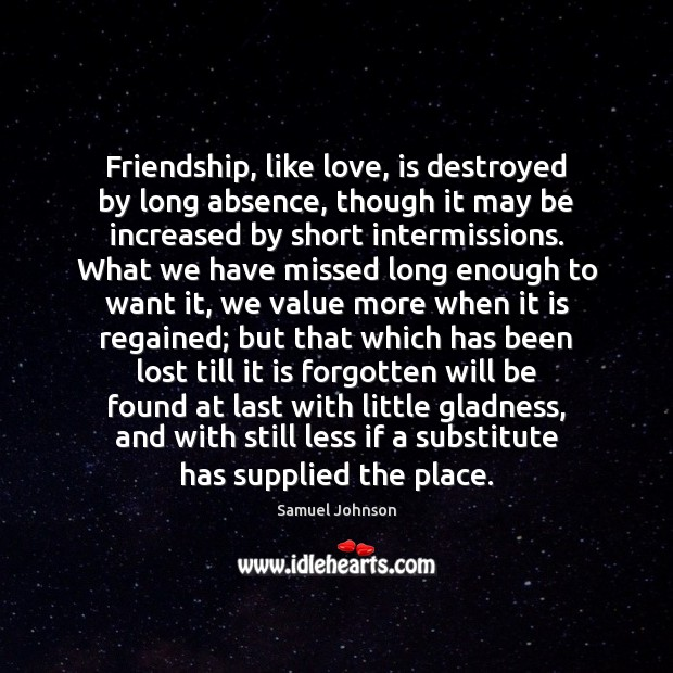 Image, Friendship, like love, is destroyed by long absence, though it may be