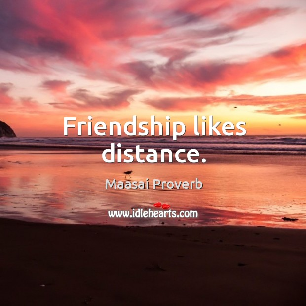 Friendship likes distance. Maasai Proverbs Image