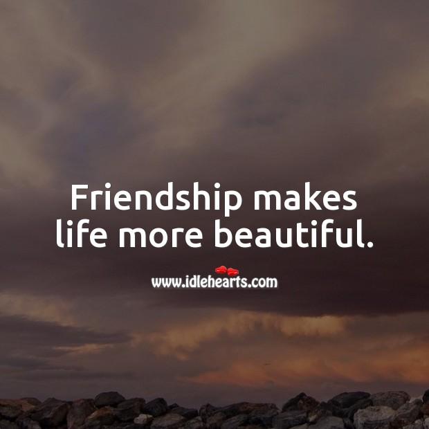Image, Friendship makes life more beautiful.