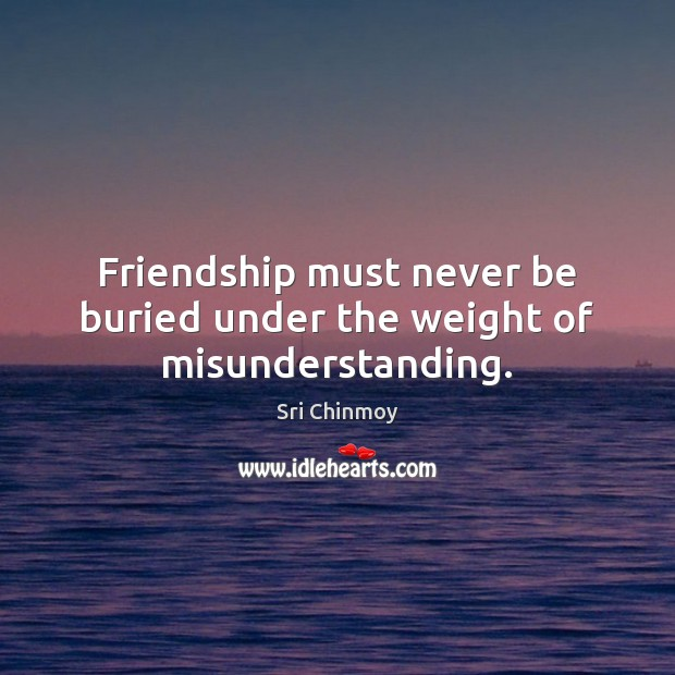 Friendship must never be buried under the weight of misunderstanding. Image