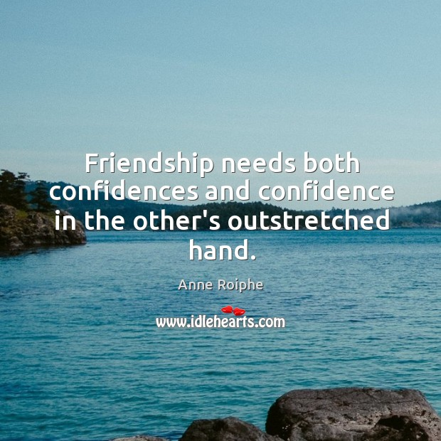 Friendship needs both confidences and confidence in the other's outstretched hand. Image