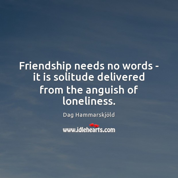 Image, Friendship needs no words – it is solitude delivered from the anguish of loneliness.