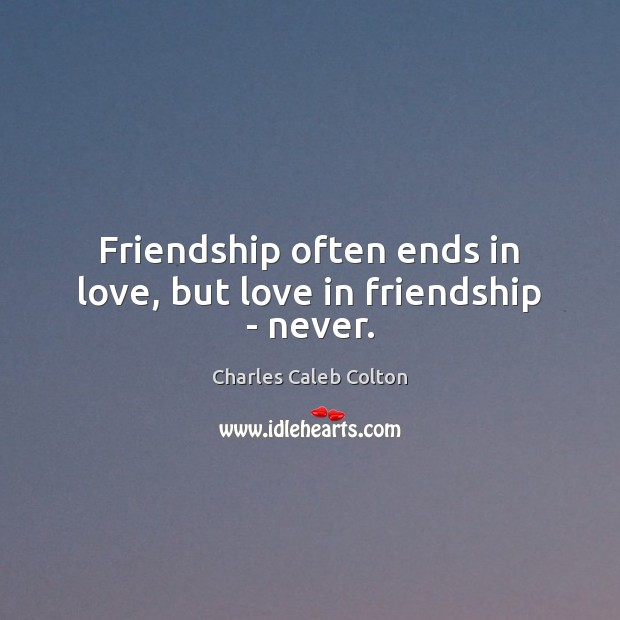 Friendship often ends in love, but love in friendship – never. Charles Caleb Colton Picture Quote
