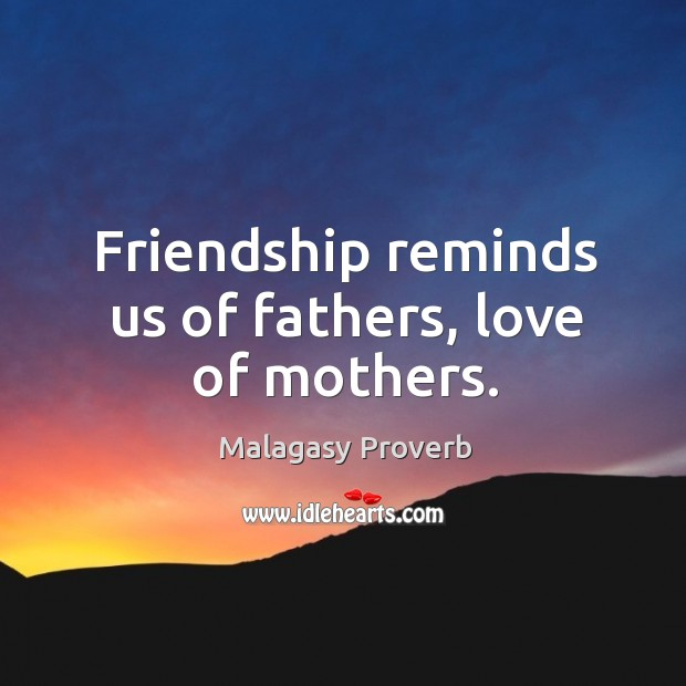 Friendship reminds us of fathers, love of mothers. Malagasy Proverbs Image
