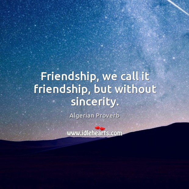 Friendship, we call it friendship, but without sincerity. Algerian Proverbs Image