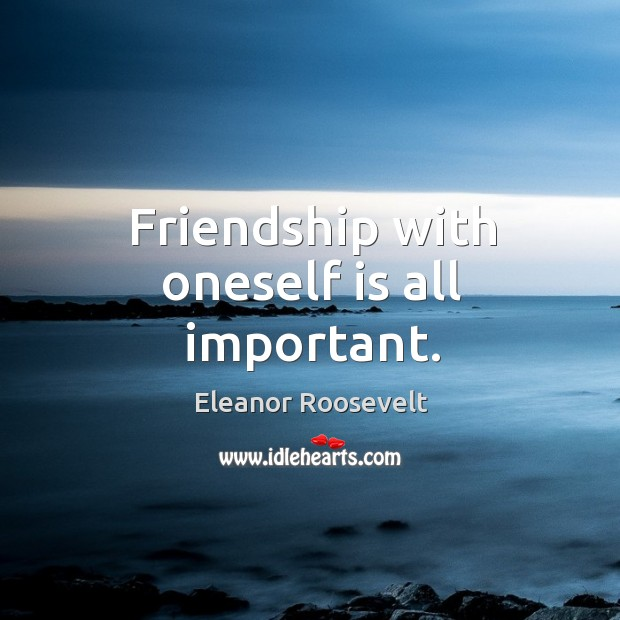 Friendship with oneself is all important. Image
