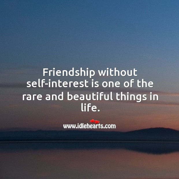 Friendship without self-interest is one of the rare and beautiful things in life. Image