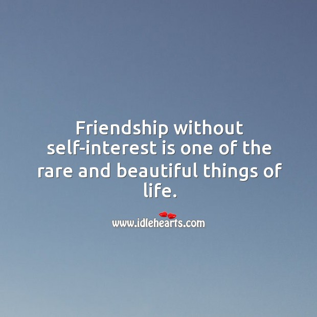 Friendship without self-interest is one of the rare and beautiful things of life. Image