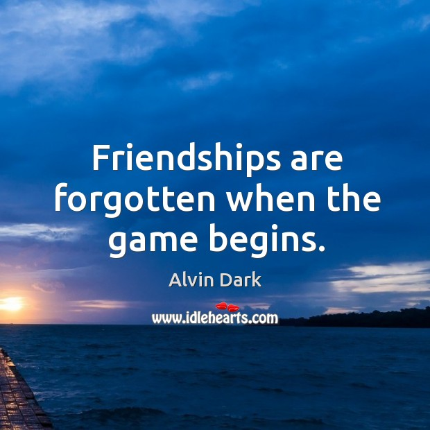 Image, Friendships are forgotten when the game begins.