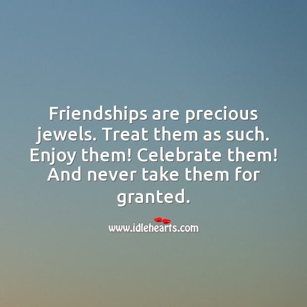 Friendships are precious jewels. Treat them as such. Enjoy them! Celebrate them. Friendship Messages Image