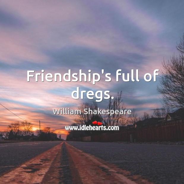 Image, Friendship's full of dregs.