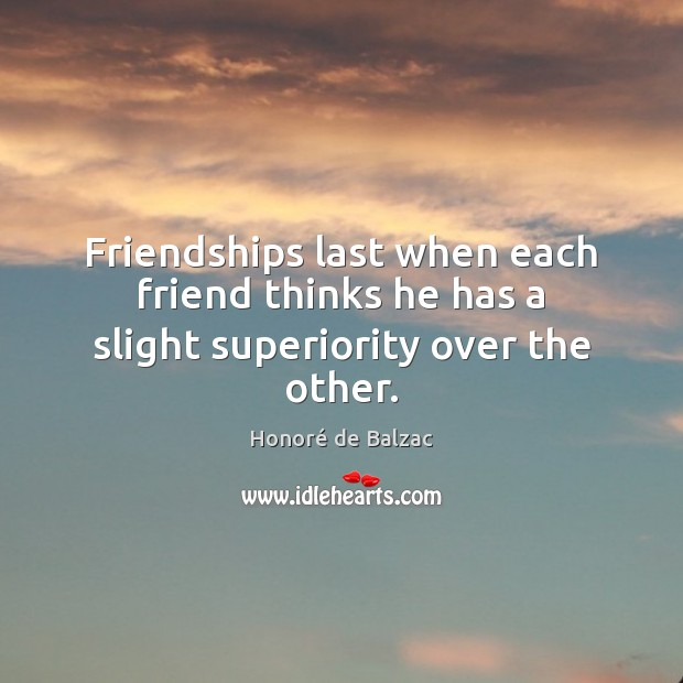 Image, Friendships last when each friend thinks he has a slight superiority over the other.
