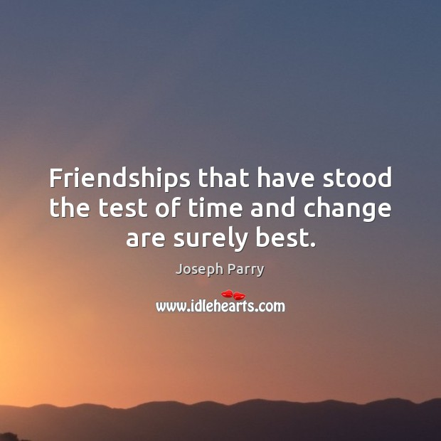 Friendships that have stood the test of time and change are surely best. Image