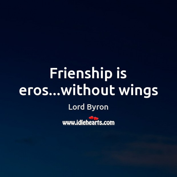 Image, Frienship is eros…without wings