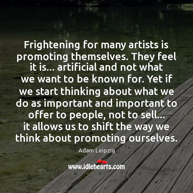 Image, Frightening for many artists is promoting themselves. They feel it is… artificial