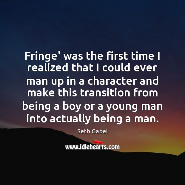 Fringe' was the first time I realized that I could ever man Image