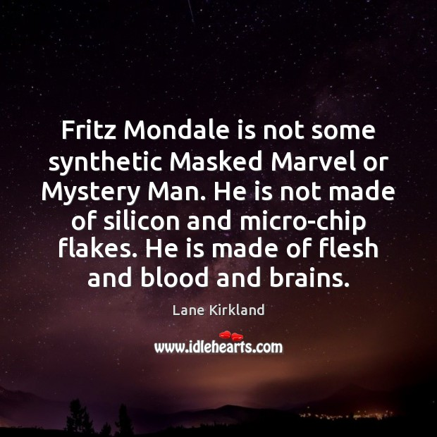Image, Fritz Mondale is not some synthetic Masked Marvel or Mystery Man. He