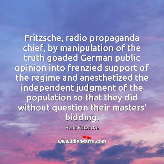 Fritzsche, radio propaganda chief, by manipulation of the truth goaded German public Image
