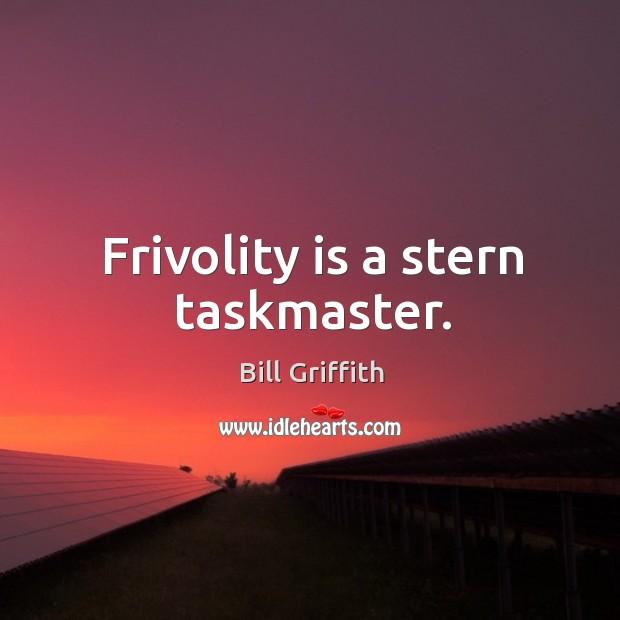 Image, Frivolity is a stern taskmaster.