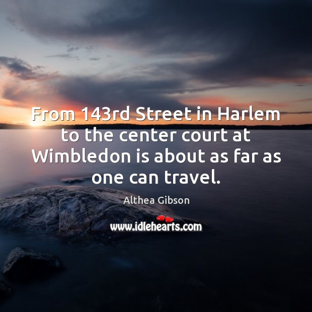 From 143rd Street in Harlem to the center court at Wimbledon is Image