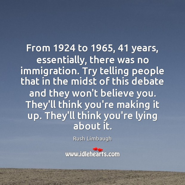 From 1924 to 1965, 41 years, essentially, there was no immigration. Try telling people that Image