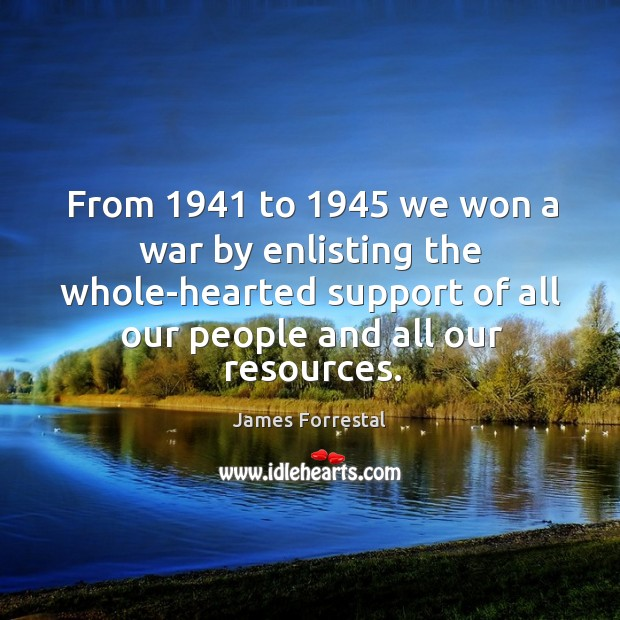 From 1941 to 1945 we won a war by enlisting the whole-hearted support of all our people and all our resources. Image