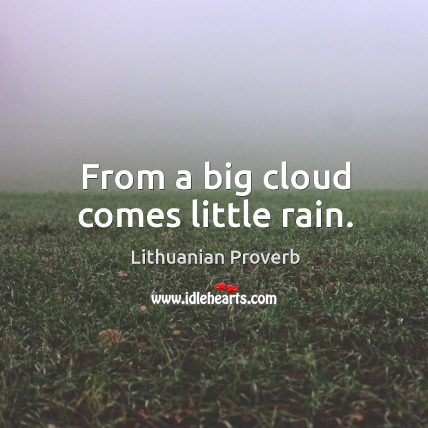 From a big cloud comes little rain. Lithuanian Proverbs Image
