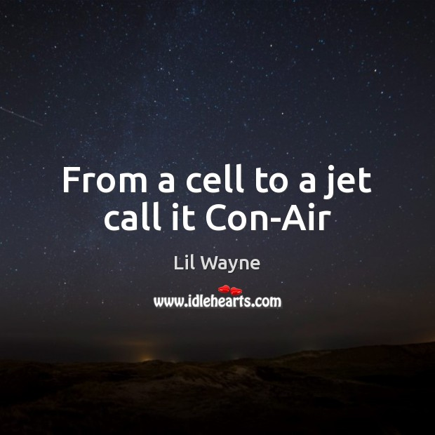 Image, From a cell to a jet call it Con-Air